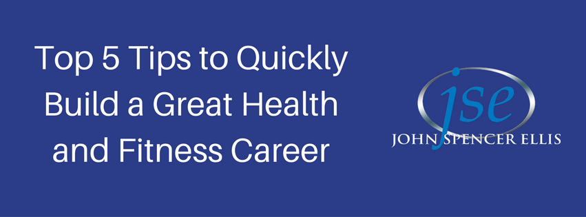 Top 5 Tips to Quickly Build a Great Health and Fitness Career(1)
